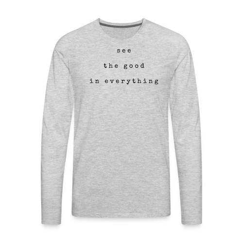 See the good in everything - Men's Premium Long Sleeve T-Shirt