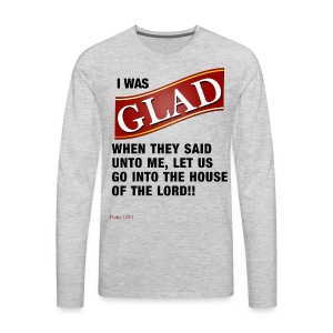 I was GLAD when they said unto me... - Men's Premium Long Sleeve T-Shirt