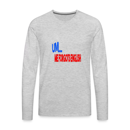 ME FORGOT ENGLISH - Men's Premium Long Sleeve T-Shirt