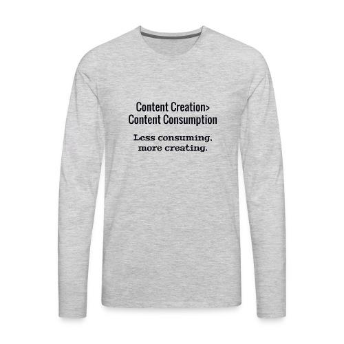 Content Creation> Content Consumption - Men's Premium Long Sleeve T-Shirt
