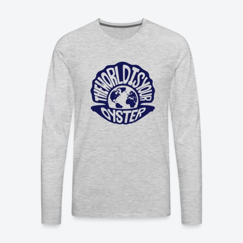 The World Is Your Oyster - Dark - Men's Premium Long Sleeve T-Shirt