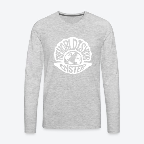 The World Is Your Oyster - Light - Men's Premium Long Sleeve T-Shirt