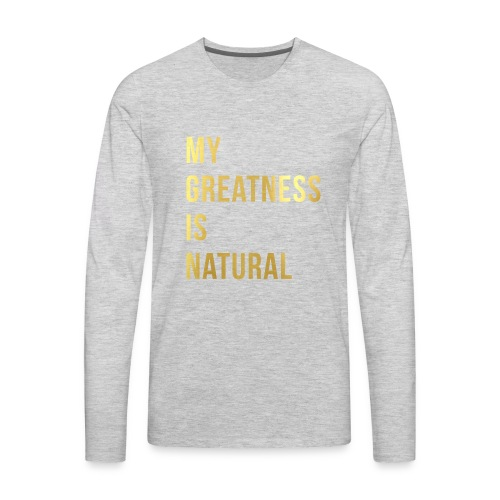 My Greatness is Natural - Men's Premium Long Sleeve T-Shirt