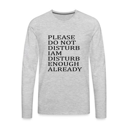 Please Do Not Disturb I am Disturb Enough Already - Men's Premium Long Sleeve T-Shirt