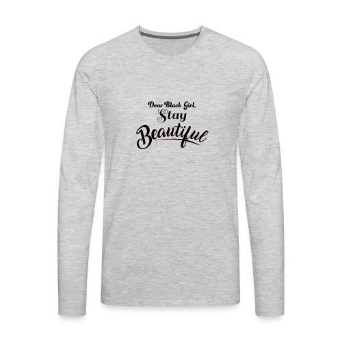 Dear Black Girl Stay Beautiful - Men's Premium Long Sleeve T-Shirt