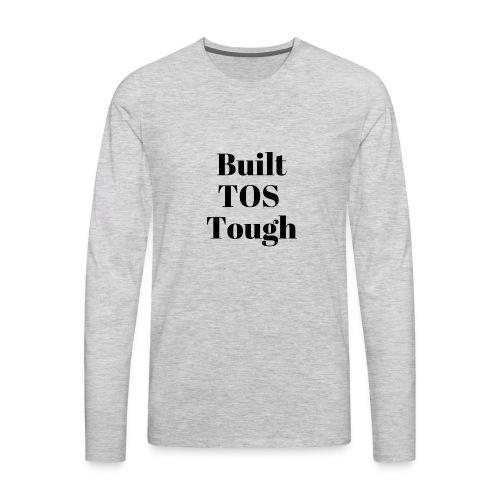 BuiltTOS Tough - Men's Premium Long Sleeve T-Shirt