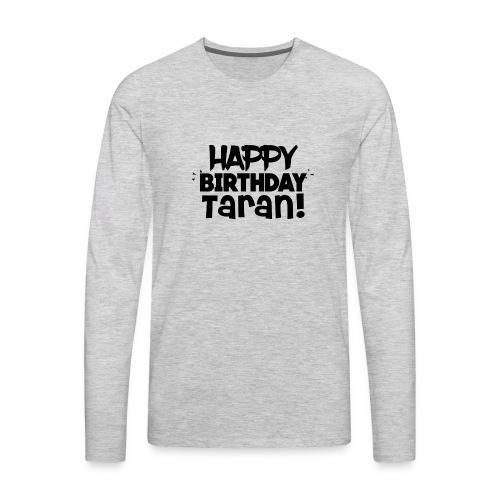 Happy Birthday Taran - Men's Premium Long Sleeve T-Shirt