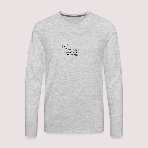 Lord i see prayers - Men's Premium Long Sleeve T-Shirt