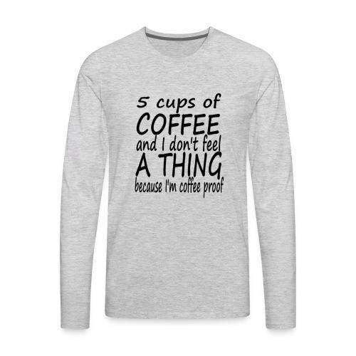 5 Cups of Coffee T-shirt - Men's Premium Long Sleeve T-Shirt