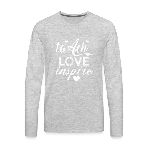 teach-love-inspire t shirt - Men's Premium Long Sleeve T-Shirt