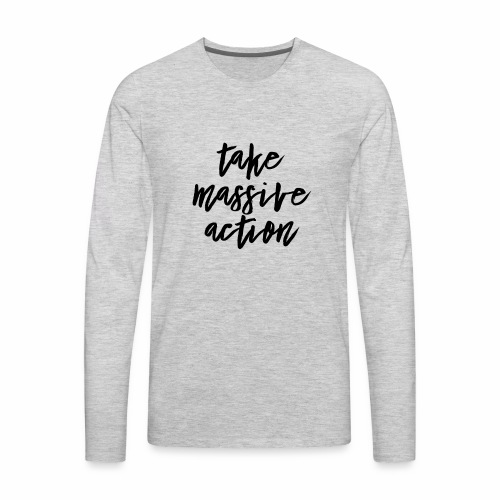 Take Massive Action - Men's Premium Long Sleeve T-Shirt