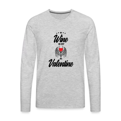 Wine Is my Valentine Shirts BY WearYourPassion - Men's Premium Long Sleeve T-Shirt