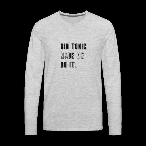 Gin Tonic Made Me Do It - Men's Premium Long Sleeve T-Shirt