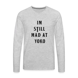 I'M STILL MAD AT YOKO - Men's Premium Long Sleeve T-Shirt