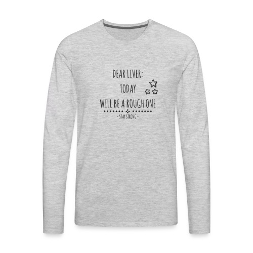 Dear Liver Stay Strong Funny Drunk St Patricks Day - Men's Premium Long Sleeve T-Shirt