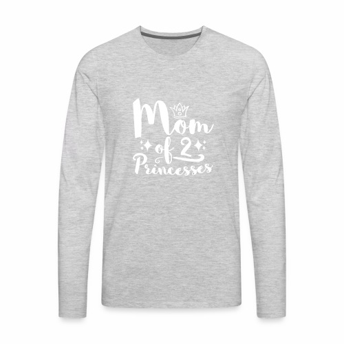 Mom Of 2 Princesses - Mother Day Shirt - Men's Premium Long Sleeve T-Shirt
