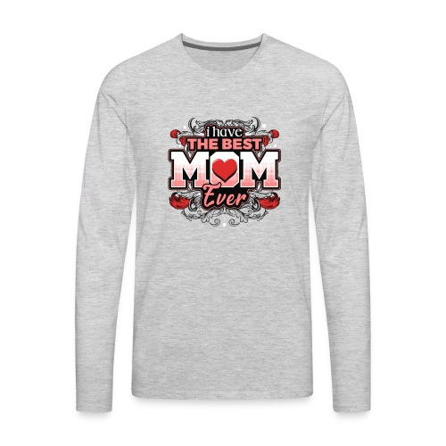 I Have the best Mom ever - Men's Premium Long Sleeve T-Shirt