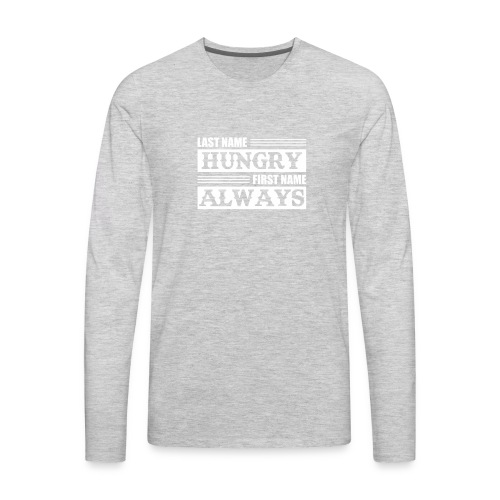 Last Name Hungry First Name Always Funny Hungry Sh - Men's Premium Long Sleeve T-Shirt