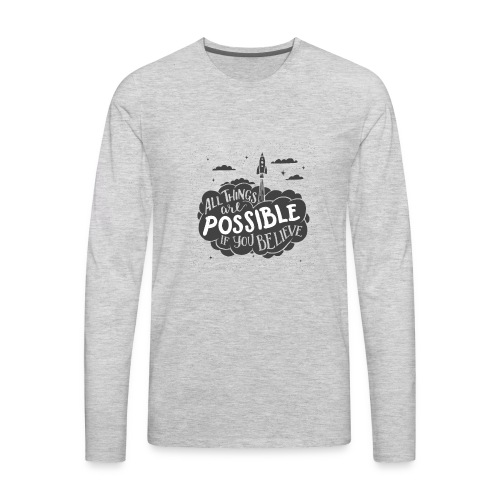 ALL THINGS ARE POSSIBLE TYPOGRAPHY PRINT IN BLACK - Men's Premium Long Sleeve T-Shirt