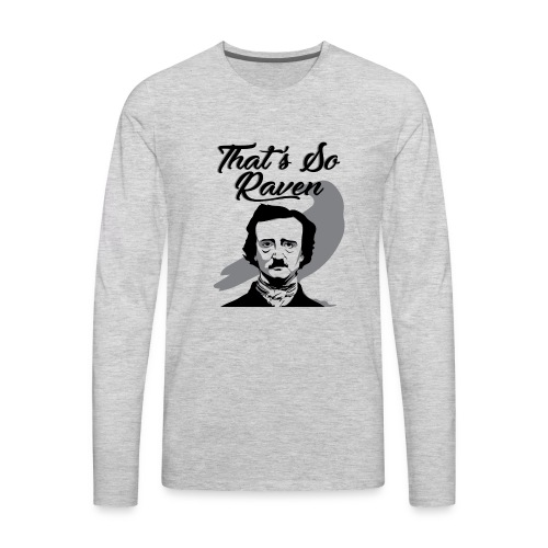 Funny Raven Meme – Edgar Allan Poe Poetry Humor - Men's Premium Long Sleeve T-Shirt