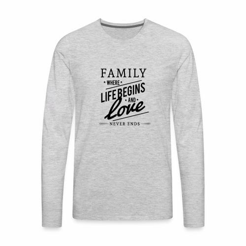 Family where life begins and love T-Shirt. - Men's Premium Long Sleeve T-Shirt