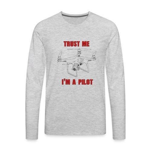 PHANTOM 4 - TRUST ME - I'M A PILOT - Men's Premium Long Sleeve T-Shirt