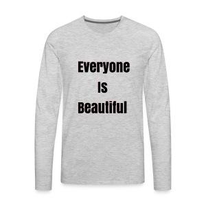 Everyone Is Beautiful - Men's Premium Long Sleeve T-Shirt