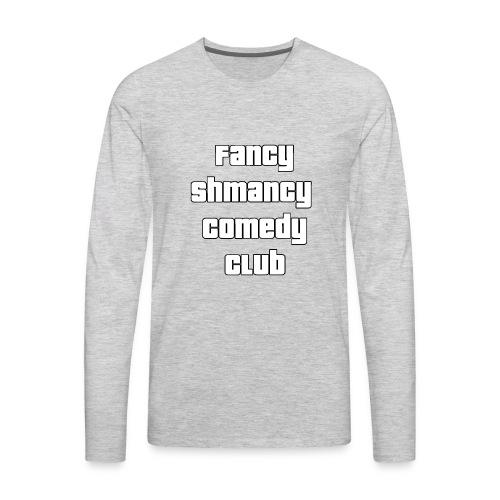 Fancy Shamncy Comedy Club - Men's Premium Long Sleeve T-Shirt