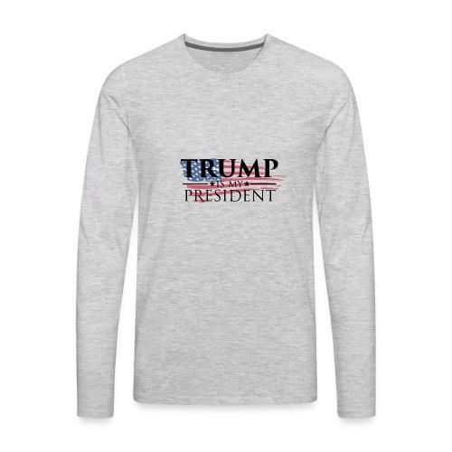 Trump is my President - Men's Premium Long Sleeve T-Shirt
