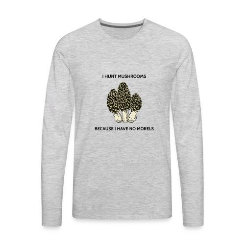 Have No Morels - Men's Premium Long Sleeve T-Shirt