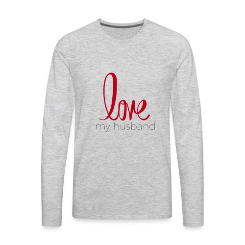 love my husband - Men's Premium Long Sleeve T-Shirt