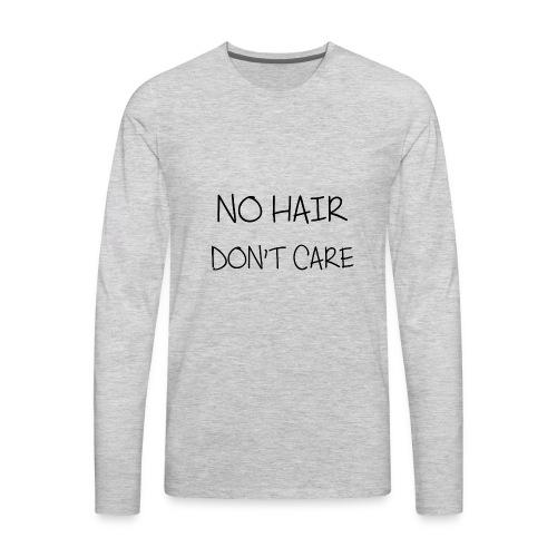 no hair don t care - Men's Premium Long Sleeve T-Shirt