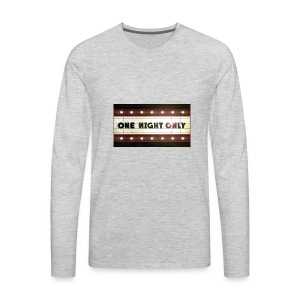 One night only - Men's Premium Long Sleeve T-Shirt