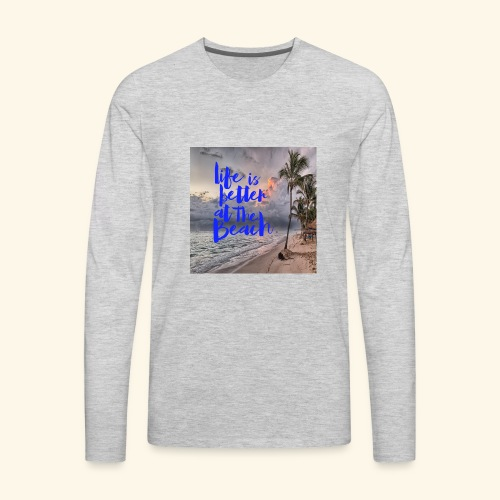 life is better at the beach - Men's Premium Long Sleeve T-Shirt