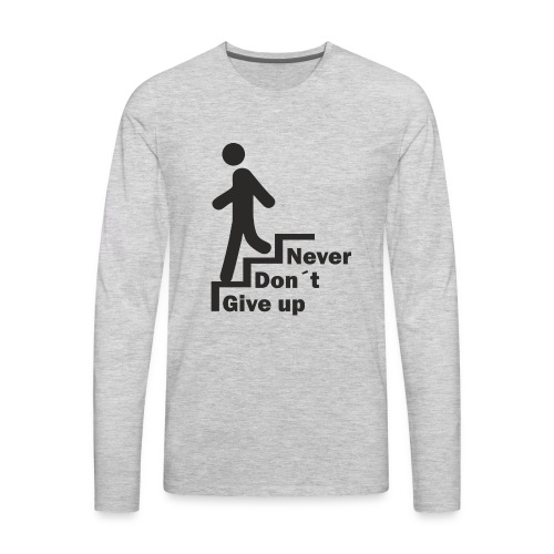 Never Don't give up - Men's Premium Long Sleeve T-Shirt