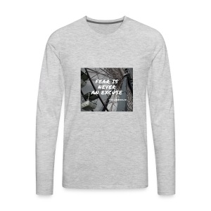 Fear is never an excuse - Men's Premium Long Sleeve T-Shirt