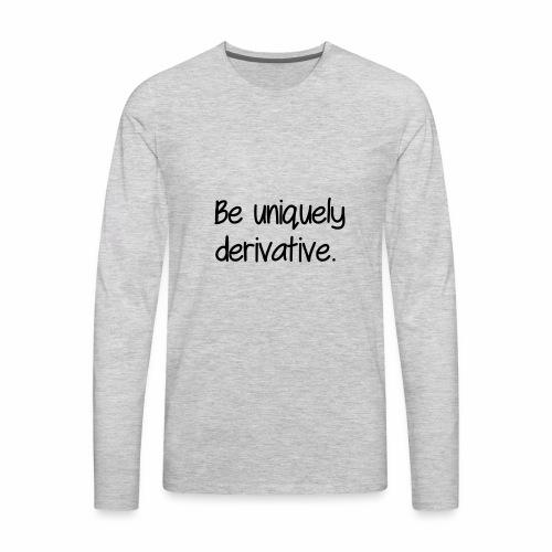 Be uniquely derivative - Men's Premium Long Sleeve T-Shirt