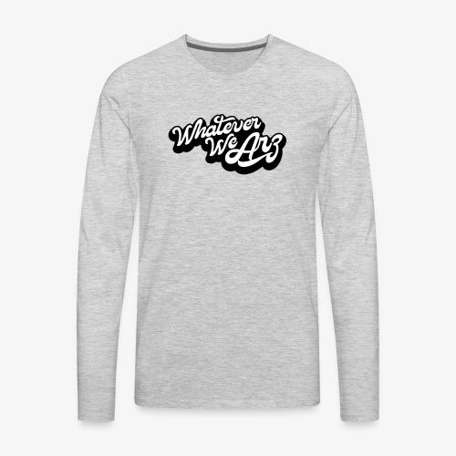 Whatever We Are - Men's Premium Long Sleeve T-Shirt