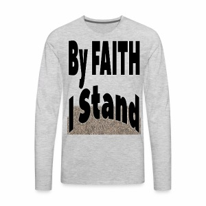 By Faith I Stand - Men's Premium Long Sleeve T-Shirt