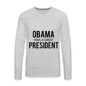 Obama was a great president! - Men's Premium Long Sleeve T-Shirt