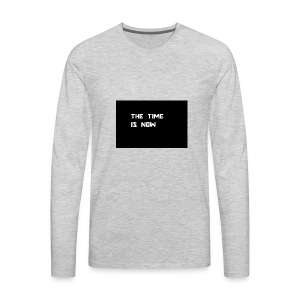 THE TIME IS NOW - Men's Premium Long Sleeve T-Shirt