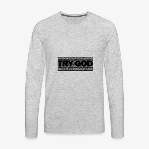 Try God - Men's Premium Long Sleeve T-Shirt