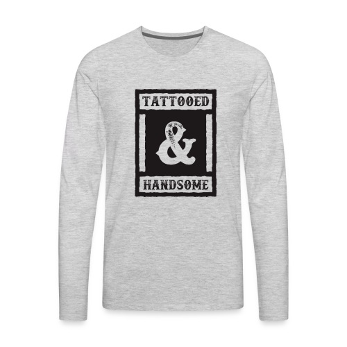 TATTOOED & HANDSOME - Men's Premium Long Sleeve T-Shirt