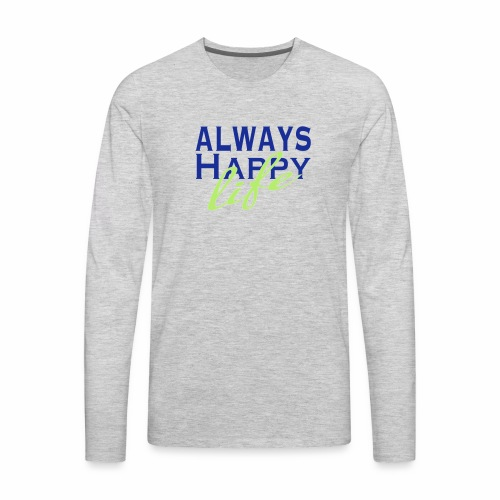 Always Happy Life - Men's Premium Long Sleeve T-Shirt