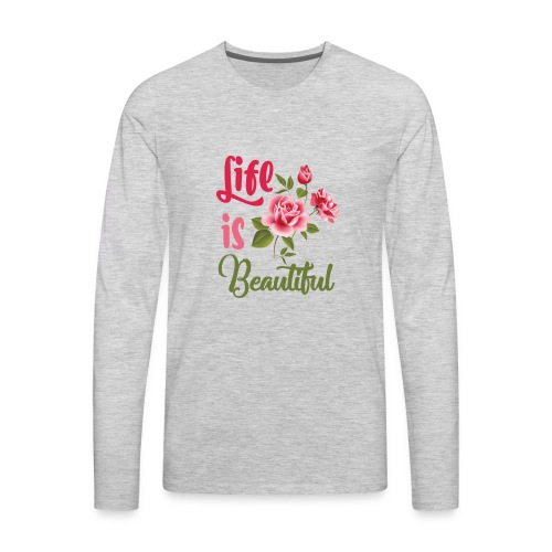 Life Is Beautiful Tee Shirt - Men's Premium Long Sleeve T-Shirt
