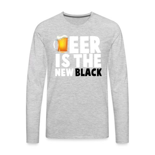 Beer Is The New Black - Men's Premium Long Sleeve T-Shirt
