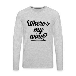 WHERE'S MY WINE - Men's Premium Long Sleeve T-Shirt