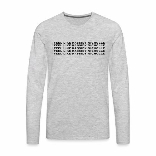 I FEEL KASSIDY NICHOLLE - Men's Premium Long Sleeve T-Shirt