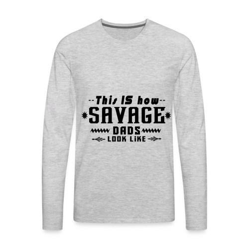 The Ultimate Gift for Savage Dads - Men's Premium Long Sleeve T-Shirt