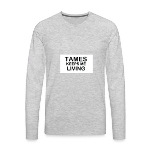 Tames Keeps Me Living - Black - Men's Premium Long Sleeve T-Shirt